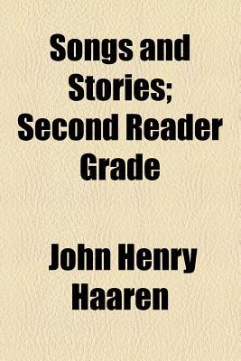 Songs and Stories: Second Reader Grade - Haaren, John H