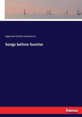 Songs before Sunrise - Swinburne, Algernon Charles