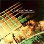 Songs for a Blue Guitar - Red House Painters