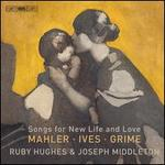 Songs for New Life and Love: Mahler, Ives, Grime