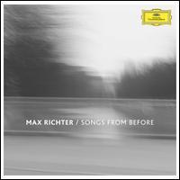 Songs from Before - Chris Worsey (cello); Ian Burdge (cello); John Metcalfe (viola); Louisa Fuller (violin); Max Richter (piano);...