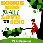 Songs Kids Really Love to Sing: 17 Bible Songs