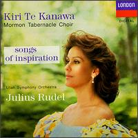 Songs of Inspiration - Kiri Te Kanawa (vocals); Mormon Tabernacle Choir (choir, chorus); Utah Symphony Orchestra; Julius Rudel (conductor)