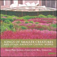 Songs of Smaller Creatures and Other American Choral Works - Amy Conn (soprano); Hanna Dixon (soprano); Hoss Brock (tenor); Katherine Gray Noon (soprano); Peter Sovitsky (tenor);...