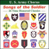 Songs of the Soldier: 26 Time Honored Classics - U.S. Army Chorus