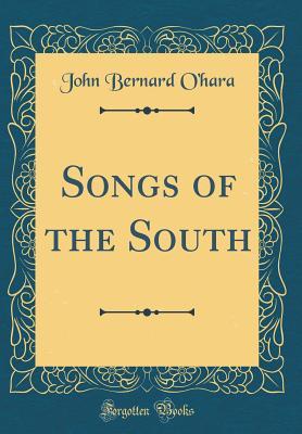 Songs of the South (Classic Reprint) - O'Hara, John Bernard