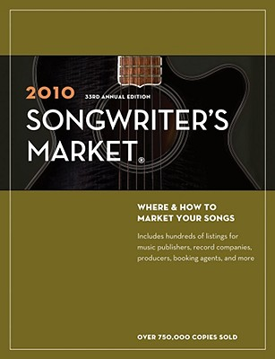 Songwriter's Market: Where & How to Market Your Songs - Writers Digest Books, and Brohaugh, William