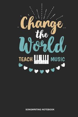 Songwriting Notebook: Lined Log Book For Piano Player Or Student: Piano Teacher Journal Change The World Teach Piano Gift - Publishing, Gawk