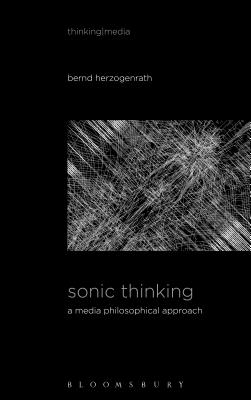 Sonic Thinking: A Media Philosophical Approach - Herzogenrath, Bernd (Editor), and Pisters, Patricia (Editor)