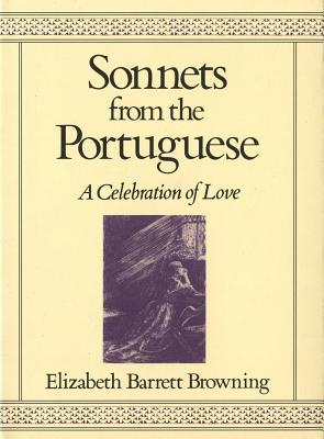 Sonnets from the Portuguese: A Celebration of Love - Browning, Elizabeth Barrett, Professor