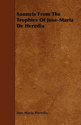 Sonnets from the Trophies of Jose-Maria de Heredia - Heredia, Jose-Maria
