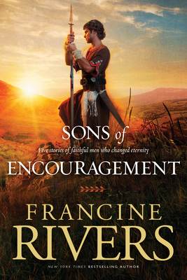 Sons of Encouragement: Five Stories of Faithful Men Who Changed Eternity - Rivers, Francine