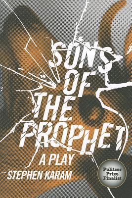 Sons of the Prophet: A Play - Karam, Stephen