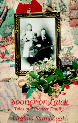 Sooner or Later: Tales of a Pioneer Family - Stumbough, Virginia