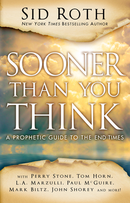 Sooner Than You Think: A Prophetic Guide to the End Times - Roth, Sid
