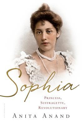 Sophia: Princess, Suffragette, Revolutionary - Anand, Anita