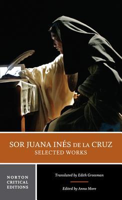 Sor Juana Inés de la Cruz: Selected Works - de La Cruz, Juana Ines, and More, Anna (Editor), and Grossman, Edith (Translated by)
