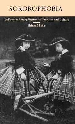 Sororophobia: Differences Among Women in Literature and Culture - Michie, Helena