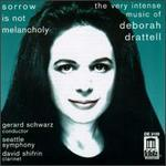 Sorrow is Not Melancholy: The Very Intense Music of Deborah Drattell