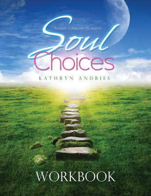 Soul Choices Workbook: Six Paths to Find Your Life Purpose - Andries, Kathryn