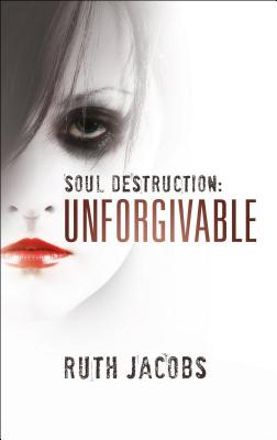 Soul Destruction: Unforgivable - Jacobs, Ruth