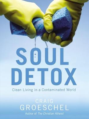 Soul Detox: Clean Living In A Contaminated World - Groeschel, Craig