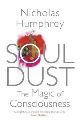 Soul Dust: The Magic of Consciousness - Humphrey, Nicholas