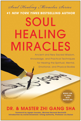 Soul Healing Miracles: Ancient and New Sacred Wisdom, Knowledge, and Practical Techniques for Healing the Spiritual, Mental, Emotional, and Physical Bodies - Sha, Zhi Gang, Dr.