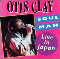 Soul Man: Live in Japan - Otis Clay