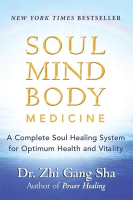 Soul Mind Body Medicine: A Complete Soul Healing System for Optimum Health and Vitality - Sha, Zhi Gang, Dr.