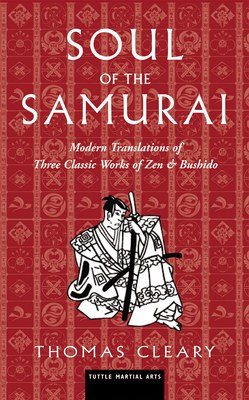 Soul of the Samurai: Modern Translations of Three Classic Works of Zen & Bushido - Cleary, Thomas