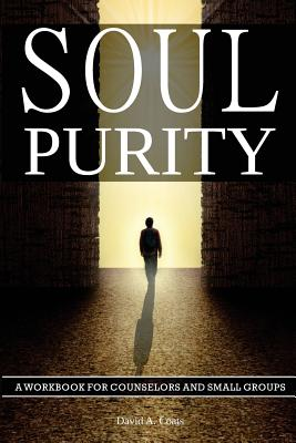 Soul Purity: A Workbook for Counselors and Small Groups - Coats, David A