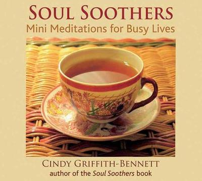 Soul Soothers Meditation CD: Mini Meditations for Busy Lives - Griffith-Bennett, Cindy