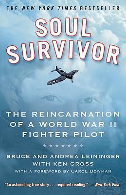Soul Survivor: The Reincarnation of a World War II Fighter Pilot - Leininger, Bruce, and Leininger, Andrea, and Gross, Ken, MD