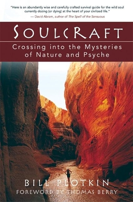 Soulcraft: Crossing Into the Mysteries of Nature and Psyche - Plotkin, Bill, and Berry, Thomas, Professor (Foreword by)