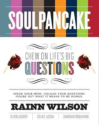 Soulpancake: Chew on Life's Big Questions - Wilson, Rainn, and Gundry, Devon, and Lucina, Golriz