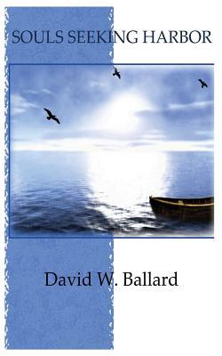 Souls Seeking Harbor - Ballard, David W