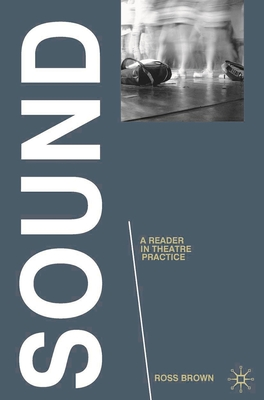 Sound: A Reader in Theatre Practice - Brown, Ross