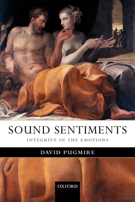 Sound Sentiments: Integrity in the Emotions - Pugmire, David