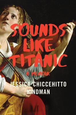 Sounds Like Titanic: A Memoir - Hindman, Jessica Chiccehitto