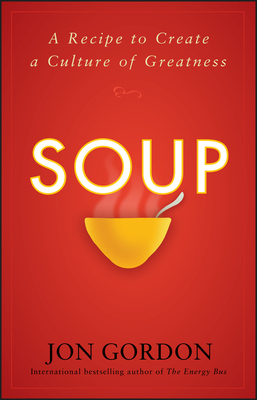 Soup: A Recipe to Create a Culture of Greatness - Gordon, Jon