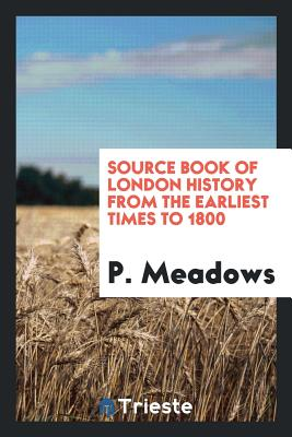 Source Book of London History from the Earliest Times to 1800 - Meadows, P