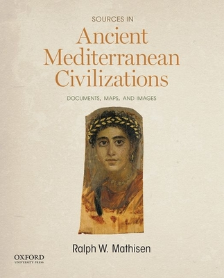 Sources in Ancient Mediterranean Civilizations: Documents, Maps, and Images - Mathisen, Ralph W