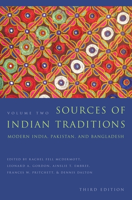 Sources of Indian Traditions: Modern India, Pakistan, and Bangladesh - McDermott, Rachel Fell (Editor), and Gordon, Leonard (Editor), and Embree, Ainslie (Editor)