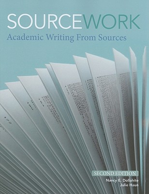 Sourcework: Academic Writing from Sources - Dollahite, Nancy E., and Haun, Julie