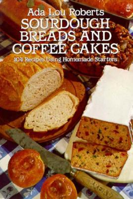 Sourdough Breads and Coffee Cakes - Roberts, Ada Lou