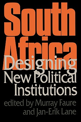 South Africa: Designing New Political Institutions - Faure, A M, Professor (Editor)