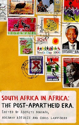 South Africa in Africa: The Post-Apartheid Era - Adebajo, Adekeye (Editor), and Adedeji, Adebayo (Editor), and Landsberg, Chris (Editor)