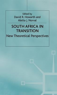 South Africa in Transition - Norval, Aletta J, and Howarth, David, Dr.
