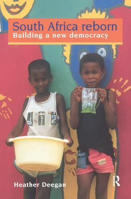 South Africa Reborn: Building A New Democracy - Deegan, Heather